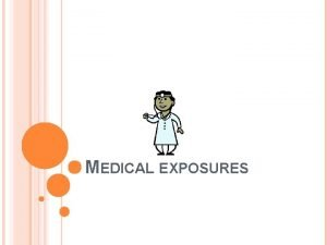MEDICAL EXPOSURES MEDICAL EXPOSURES Objective Course summary Policies