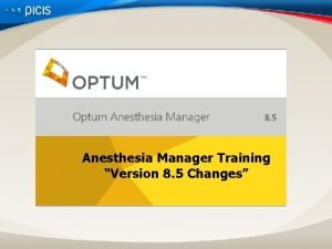 Anesthesia Manager Training Version 8 5 Changes Critical