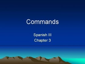 Commands Spanish III Chapter 3 Affirmative T Commands