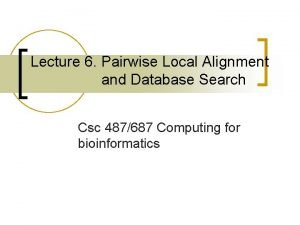 Lecture 6 Pairwise Local Alignment and Database Search