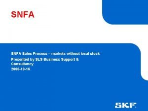 SNFA Sales Process markets without local stock Presented