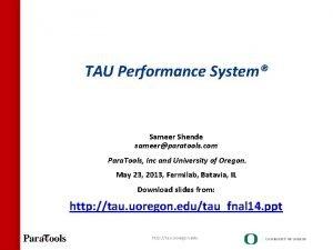 TAU Performance System Sameer Shende sameerparatools com Para