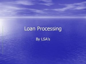 Loan Processing By LSAs LSA Loan Processing Flow