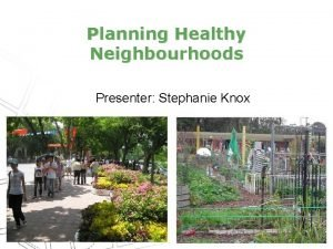 Planning Healthy Neighbourhoods Presenter Stephanie Knox Health Status