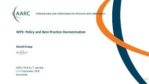 Authentication and Authorisation for Research and Collaboration WP
