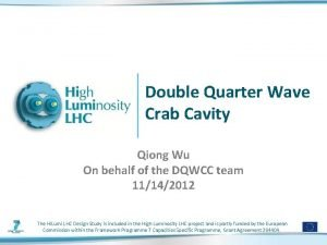 Double Quarter Wave Crab Cavity Qiong Wu On