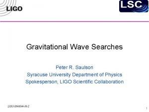 Gravitational Wave Searches Peter R Saulson Syracuse University