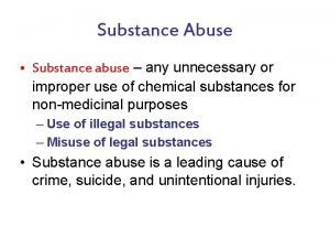 Substance Abuse Substance abuse any unnecessary or improper