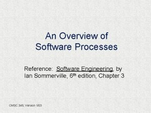 An Overview of Software Processes Reference Software Engineering