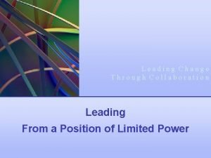 Leading Change Through Collaboration Leading From a Position