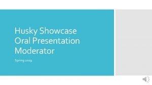 Husky Showcase Oral Presentation Moderator Spring 2019 Checking