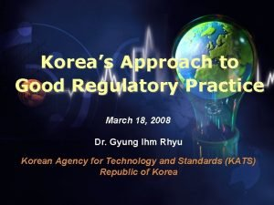 Koreas Approach to Good Regulatory Practice March 18
