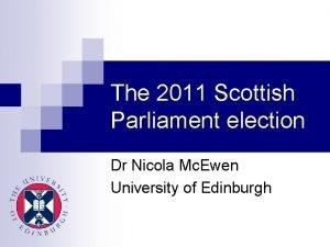 The 2011 Scottish Parliament election Dr Nicola Mc