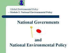 Global Environmental Policy Module 2 National Environmental Policy