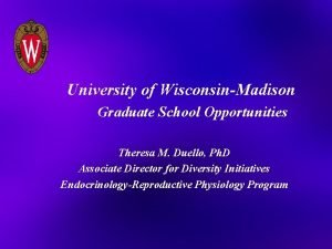 University of WisconsinMadison Graduate School Opportunities Theresa M