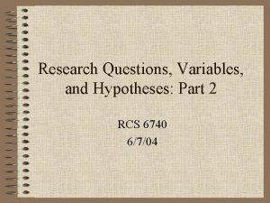 Research Questions Variables and Hypotheses Part 2 RCS