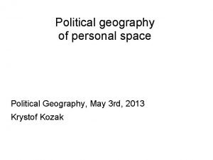 Political geography of personal space Political Geography May