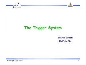 The Trigger System Marco Grassi INFN Pisa Apr