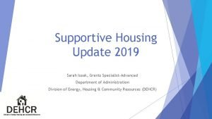 Supportive Housing Update 2019 Sarah Isaak Grants SpecialistAdvanced