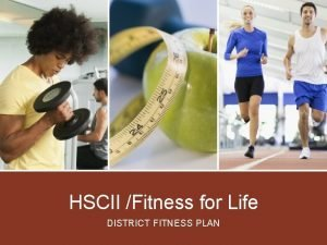 HSCII Fitness for Life DISTRICT FITNESS PLAN District