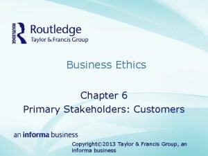Business Ethics Chapter 6 Primary Stakeholders Customers Copyright