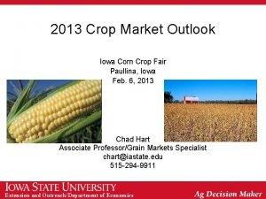 2013 Crop Market Outlook Iowa Corn Crop Fair