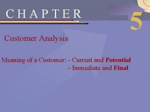 CHAPTER Customer Analysis 5 Meaning of a Customer