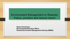 Environment Management in Rwanda Policy practice and lesson