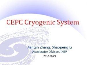 CEPC Cryogenic System Jianqin Zhang Shaopeng Li Accelerator