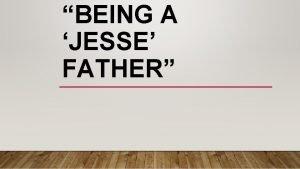 BEING A JESSE FATHER BEING A JESSE FATHER