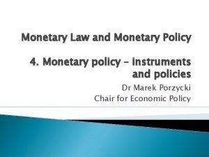 Monetary Law and Monetary Policy 4 Monetary policy
