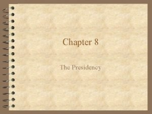 Chapter 8 The Presidency Chapter 8 Section 1