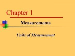 Chapter 1 Measurements Units of Measurement Measurement You