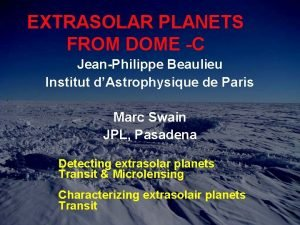 EXTRASOLAR PLANETS FROM DOME C JeanPhilippe Beaulieu Institut