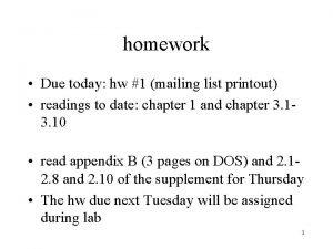 homework Due today hw 1 mailing list printout