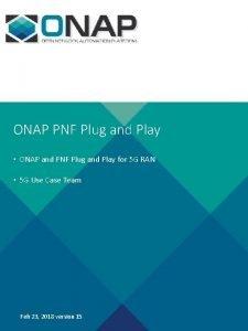 ONAP PNF Plug and Play ONAP and PNF