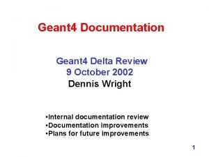 Geant 4 Documentation Geant 4 Delta Review 9