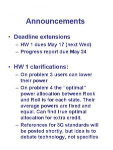 Announcements Deadline extensions HW 1 dues May 17
