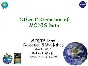 Other Distribution of MODIS Data MODIS Land Collection