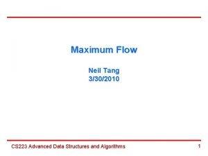 Maximum Flow Neil Tang 3302010 CS 223 Advanced