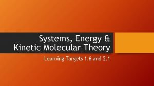 Systems Energy Kinetic Molecular Theory Learning Targets 1
