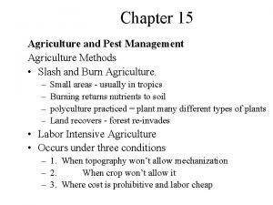 Chapter 15 Agriculture and Pest Management Agriculture Methods