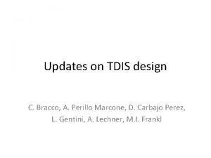 Updates on TDIS design C Bracco A Perillo