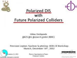 Polarized DIS with Future Polarized Colliders Abhay Deshpande