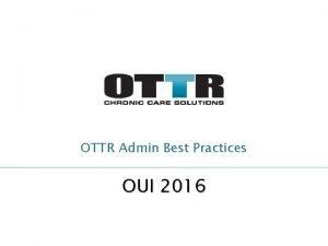 OTTR Admin Best Practices OUI 2016 OTTR Admin