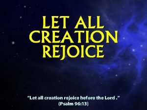 Let all creation rejoice before the Lord Psalm