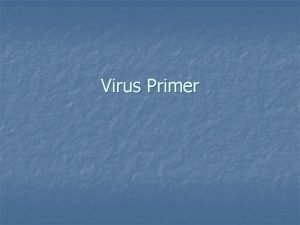 Virus Primer Malware n Classifications of Malware The