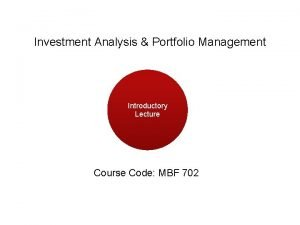 Investment Analysis Portfolio Management Introductory Lecture Course Code