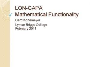 LONCAPA Mathematical Functionality Gerd Kortemeyer Lyman Briggs College