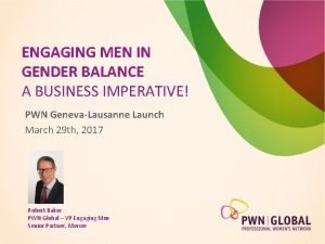 ENGAGING MEN IN GENDER BALANCE A BUSINESS IMPERATIVE